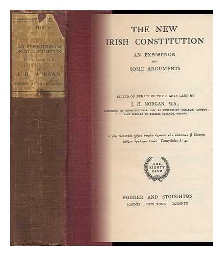 The new Irish Constitution;: An exposition and some arguments By John Hartman (1876-1955) Morgan