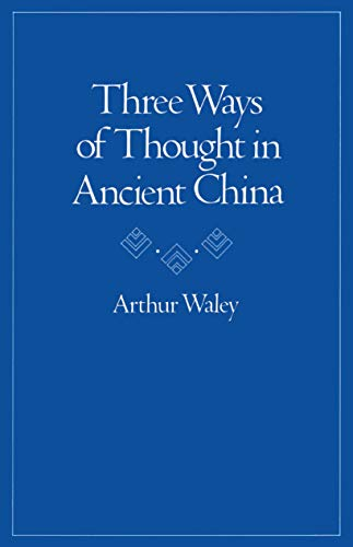 Three Ways of Thought in Ancient China by Arthur Waley