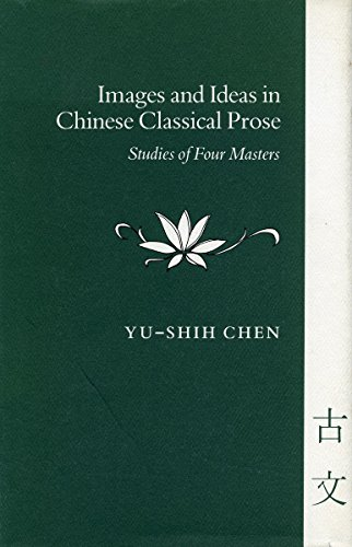 Images and Ideas in Chinese Classical Prose By Yu-shih Chen