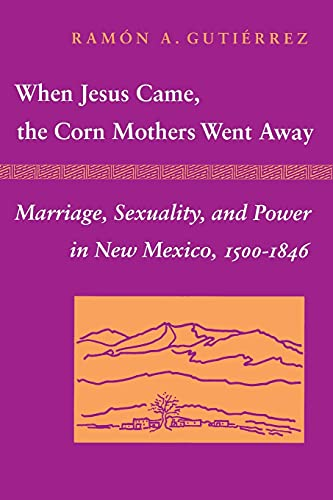 When Jesus Came, the Corn Mothers Went Away By Ramon A. Gutierrez