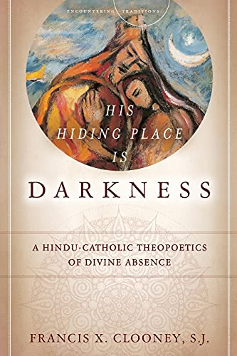His Hiding Place Is Darkness By Francis X. Clooney, SJ