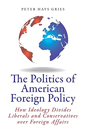 The Politics of American Foreign Policy By Peter Gries
