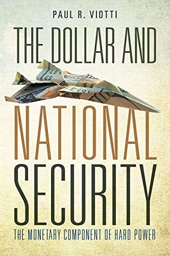 The Dollar and National Security By Paul Viotti