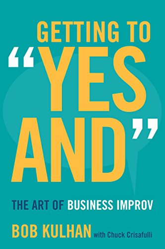 """Getting to """"Yes And"""" By Bob Kulhan"""
