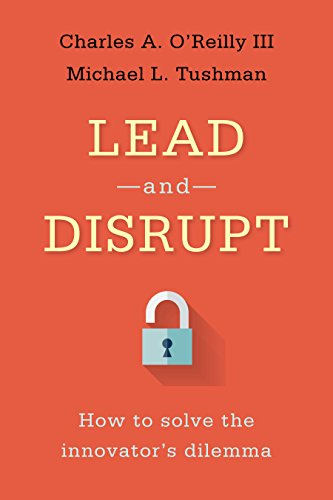 Lead and Disrupt By Charles A. O'Reilly, III