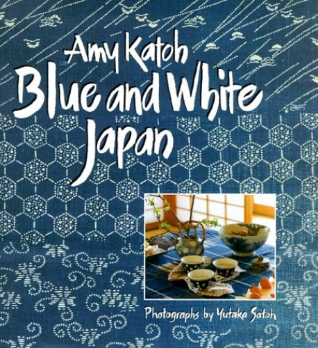 Blue and White Japan By Amy Sylvester Katoh