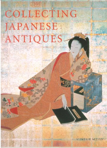 Collecting Japanese Antiques By Alistair Seton