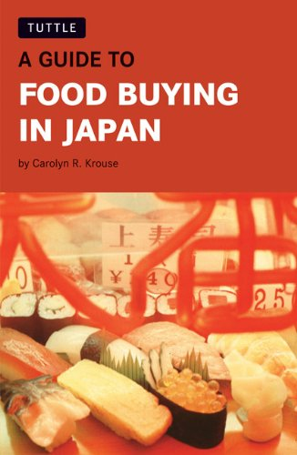 Guide to Food Buying in Japan By Carolyn R. Krouse