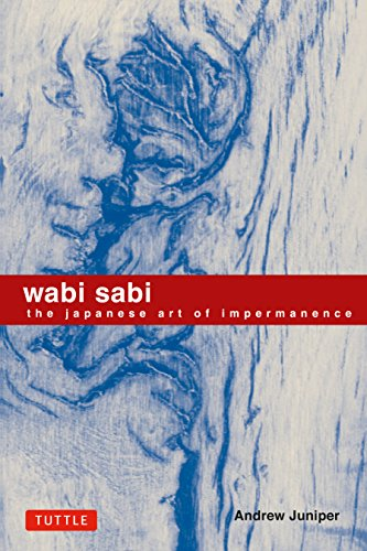 Wabi Sabi: The Japanese Art of Impermanence by Andrew Juniper