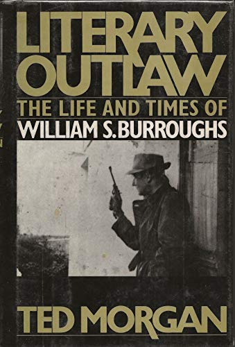 Literary Outlaw: The Life and Times of William S.Burroughs By Ted Morgan