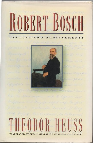 Robert Bosch, His Life and Achievements By Theodore Heuss