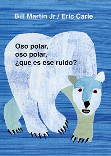 Oso Polar, Oso Polar, Que Es Ese Ruido? By Bill Martin, Jr.