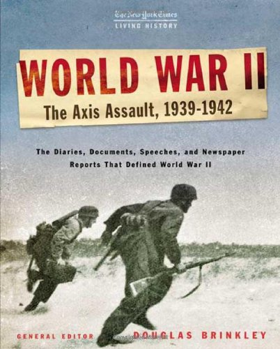 The New York Times Living History: World War II, 1939-1942: The Axis Assault By Douglas G Brinkley