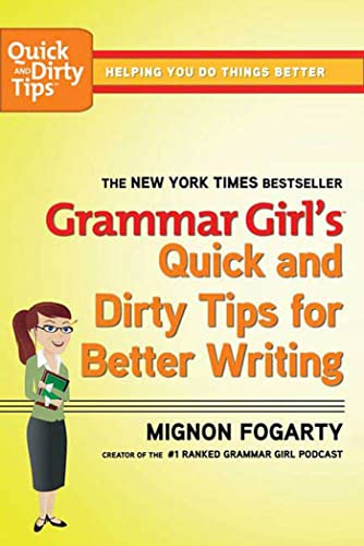 Grammar Girl's Quick and Dirty Tips for Better Writing By Mignon Fogarty