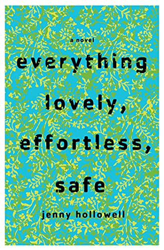 Everything Lovely, Effortless, Safe By Jenny Hollowell