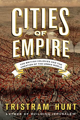 Cities of Empire By Tristram Hunt