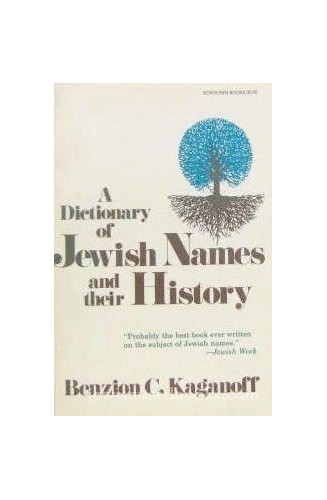 Dictionary of Jewish Names and Their History By Benzion C. Kaganoff