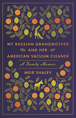 My Russian Grandmother and Her American Vacuum Cleaner: A Family Memoir By Meir Shalev