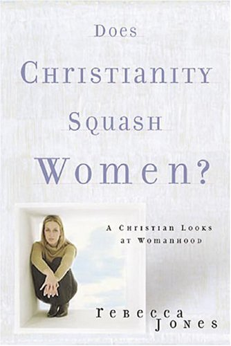 Does Christianity Squash Women? By Rebecca Jones