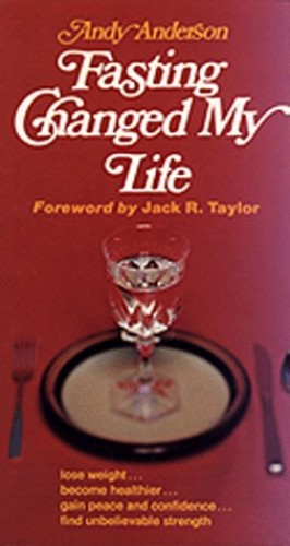Fasting Changed My Life By Andy Anderson