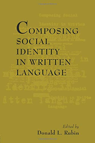 Composing Social Identity in Written Language By Edited by Donald L. Rubin