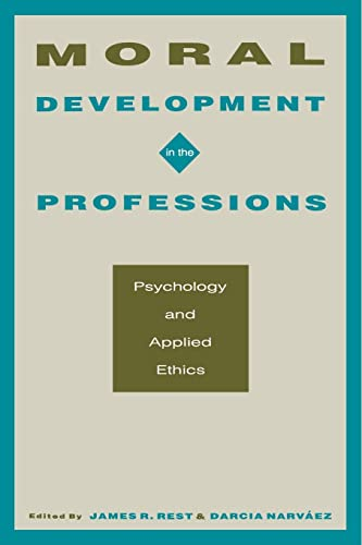 Moral Development in the Professions By Edited by James R. Rest
