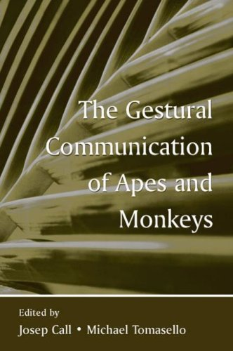 The Gestural Communication of Apes and Monkeys By Josep Call