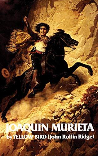 Life and Adventures of Joaquin Murieta, the Celebrated California Bandit By John R. Ridge