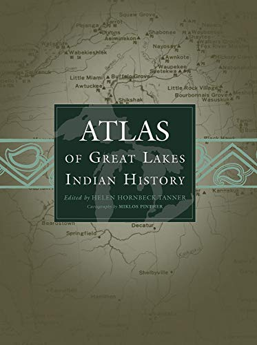 Atlas of Great Lakes Indian History By Edited by Helen Hornbeck Tanner