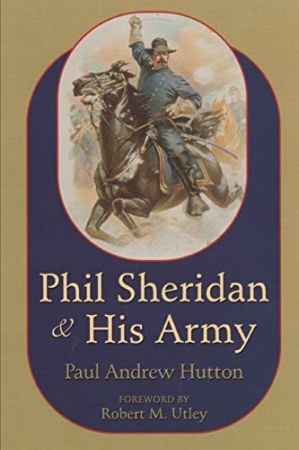 Phil Sheridan and His Army By Paul Andrew Hutton