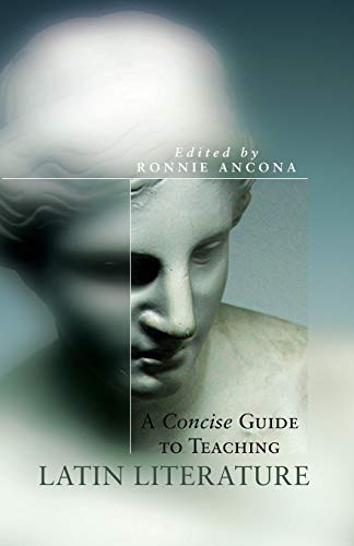 A Concise Guide to Teaching Latin Literature By Professor Ronnie Ancona