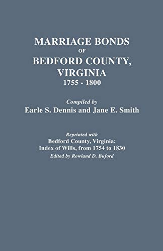 Marriage Bonds of Bedford County, Virginia, 1755-1800 By Jane E. Smith