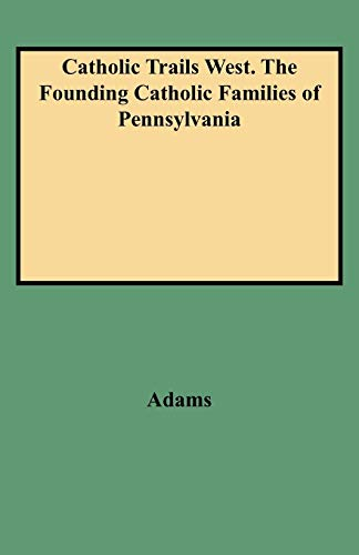 Catholic Trails West. The Founding Catholic Families of Pennsylvania By Adams