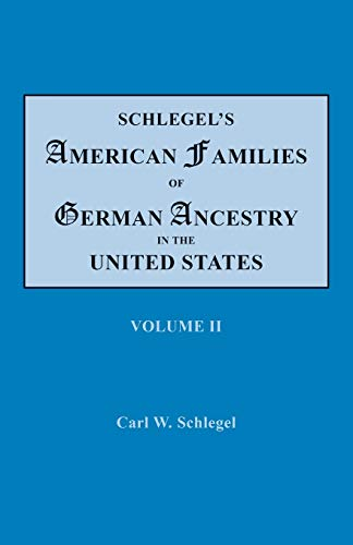 Schlegel's American Families of German Ancestry in the United States. In Four Volumes. Volume II By Carl W Schlegel