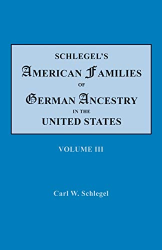 Schlegel's American Families of German Ancestry in the United States. In Four Volumes, Volume III By Carl W Schlegel