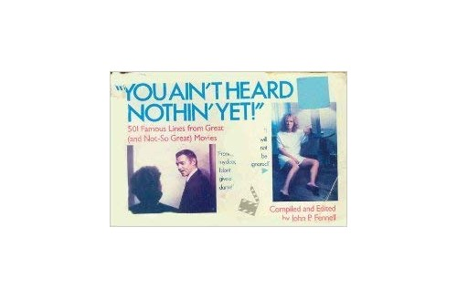 You Ain't Heard Nothin' Yet! By John P Fennell