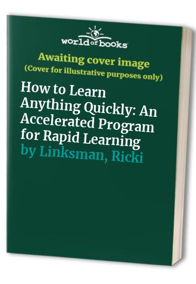 How to Learn Anything Quickly By Ricki Linksman
