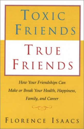 Toxic Friends True Freinds By Florence Isaacs