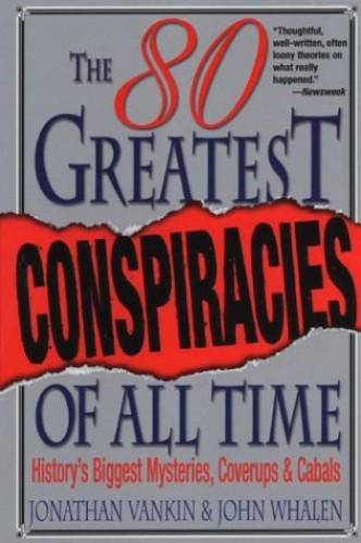 Eighty Greatest Conspiracies of All Time By John Whalen