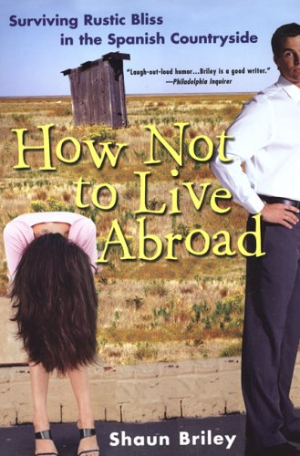 How Not to Live Abroad By Shaun Briley