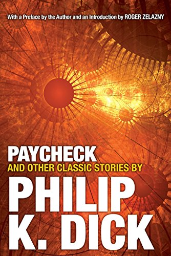 Paycheck and Other Classic Stories By Philip K Dick