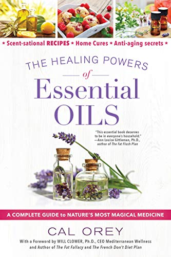 The Healing Powers Of Essential Oils By Cal Orey