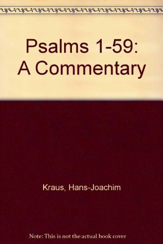 Psalms 1-59: A Commentary By Hans-Joachim Kraus