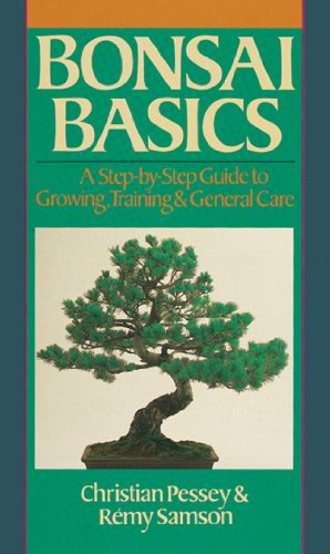 Bonsai Basics: A Step-by-Step Guide to Growing, Training & General Care (Our Garden Variety) By Christian Pessey