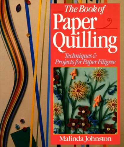 BOOK OF PAPER QUILLING By Ted Johnston