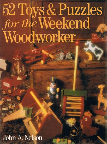 52 Toys and Puzzles for the Weekend Woodworker By John A. Nelson