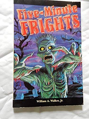Five Minute Frights By William A. Walker