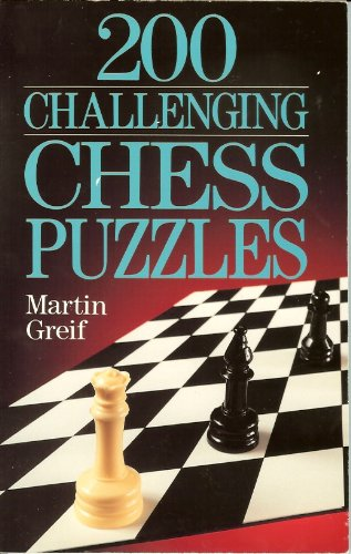200 CHALLENGING CHESS PUZZLES By Martin Greif