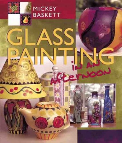 GLASS PAINTING IN AN AFTERNOON By Mickey Baskett
