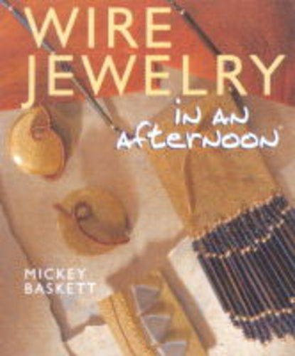 WIRE JEWELLERY IN AN AFTERNOON By Mickey Baskett